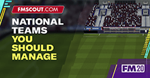 FM20 - Five National Teams You Should Manage!