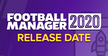 FM20 Release Day - Football Manager 2020 Release Date