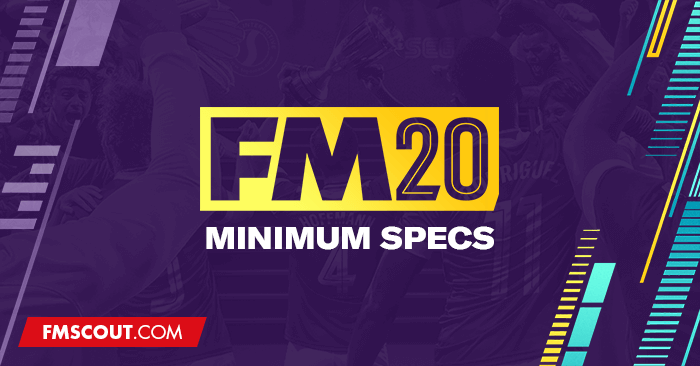 Football Manager 2020 Minimum System Requirements | FM Scout