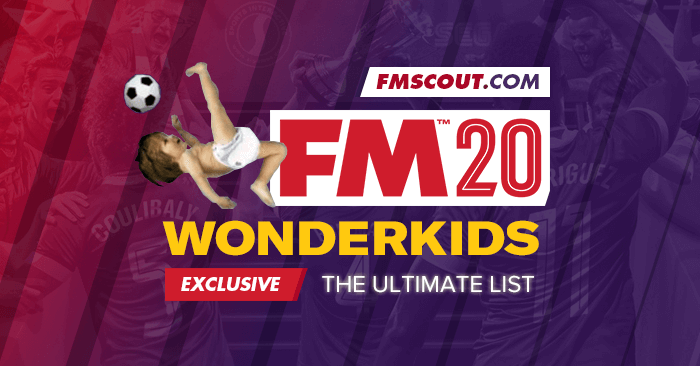 FM 2020 Best Players - Football Manager 2020 Wonderkids - Guide to FM 2020 Wonderkids
