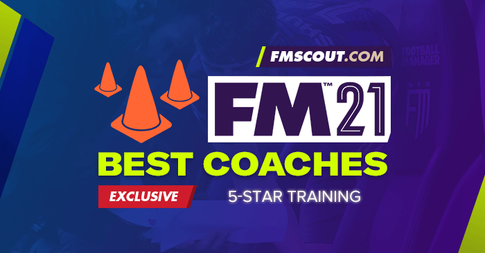 FM 2021 Best Staff - Football Manager 2021 Best Coaches for 5-Star Training
