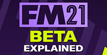 FM21 Early Beta Access Explained