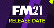 FM21 Release Day - Football Manager 2021 Release Date