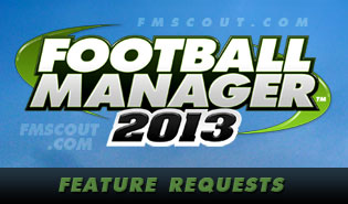 Football Manager 2013 Feature Requests