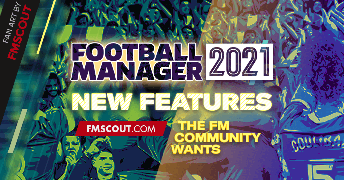 News - Football Manager 2021 New Features the FM community wants
