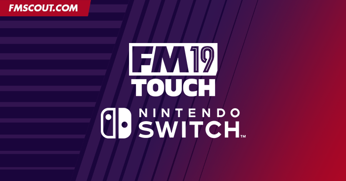 Football Manager Touch 2019 coming to Nintendo Switch | FM Scout