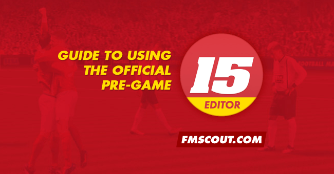 Football Manager Guides - Introduction to the Pre-Game Editor