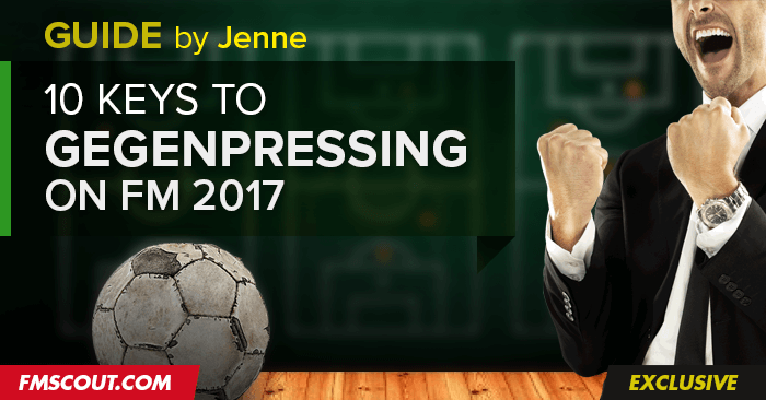 FM Quick Tips - 10 Keys to Gegenpressing on Football Manager 2017