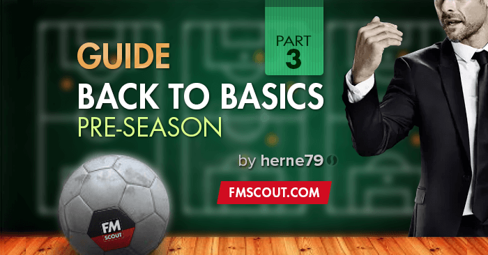 Beginner's Guide - Back to Football Managers Basics - 03 - PreSeason