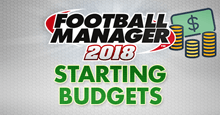 Football Manager 2018 Starting Transfer & Wage Budgets