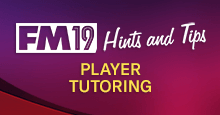Football Manager 2019 PLAYER TUTORING Hints and Tips
