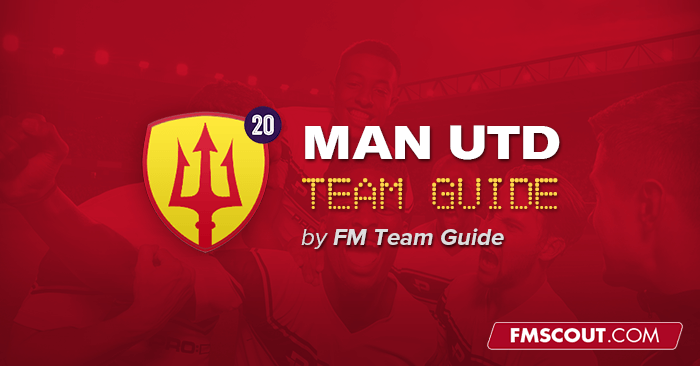 Team Guides - Man Utd FC Guide for FM20