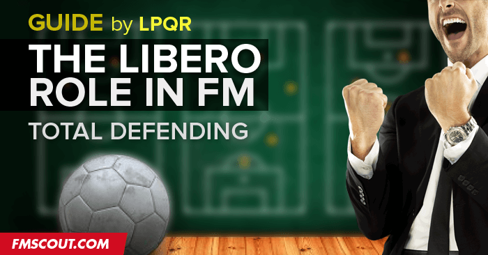 Football Manager Guides - Guide to the Libero role in FM 2017 - Total Defending