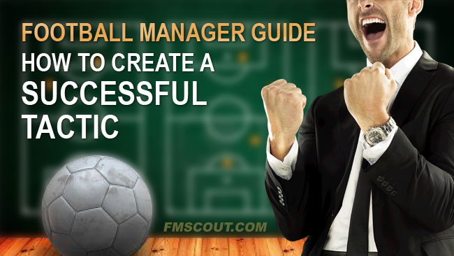 How to create a successful tactic on Football Manager