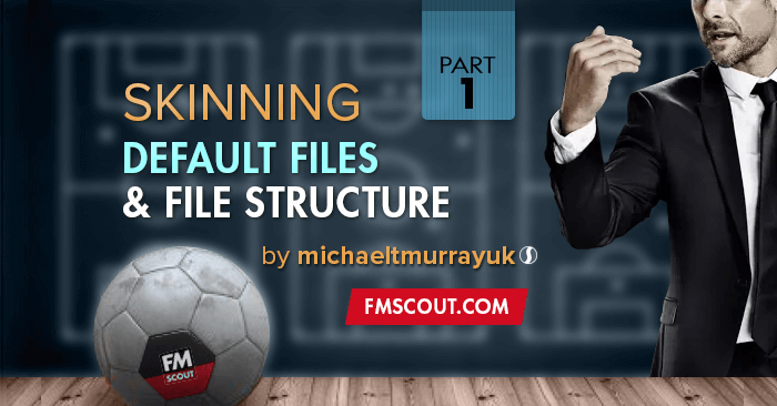 FM Tutorials - FM18 Tutorial: How to Extract Default Files & Understand Structure