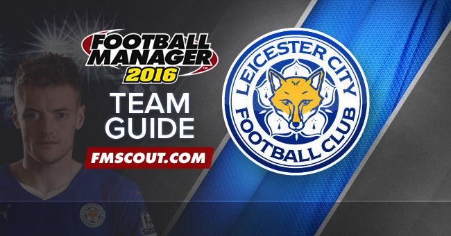 Team Guides - Leicester City Guide for FM16