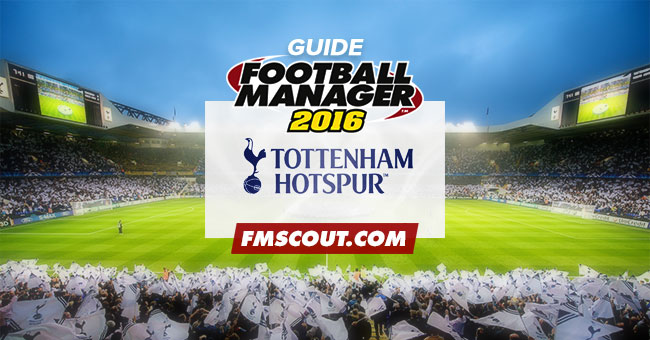 Team Guides - FM16 Tottenham Hotspur Guide
