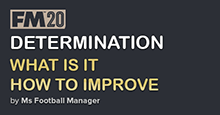 Determination in FM20 – What is it and how can I improve it?