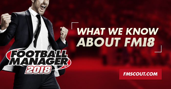 News - What we know about Football Manager 2018