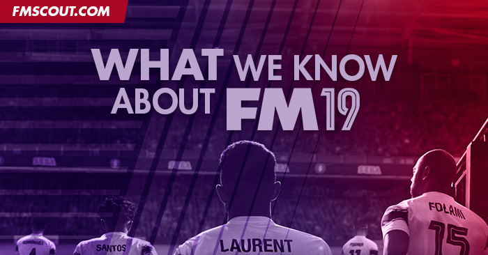 News - What we know about Football Manager 2019