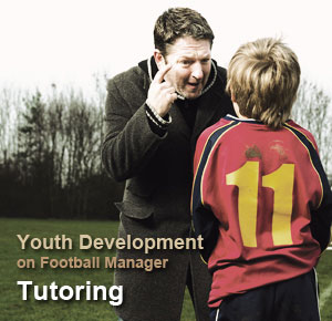 Youth Development on Football Manager: Tutoring