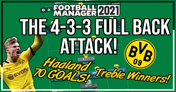 Football Manager 2021 Tactics - LSPlaysFM's 4-3-3 Full Back Attack - Haaland 70 Goal Season